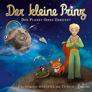 Der Planet ohne Zukunft (Der kleine Prinz 21) Hörspiel