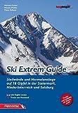 Ski Extrem Guide: Steilwände und Normalanstiege auf 78 Gipfel in der Steiermark, Niederösterreich und Salzburg
