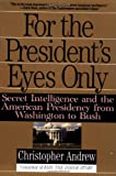 For the President's Eyes Only: Secret Intelligence and the American Presidency from Washington to Bush, Christopher Andrew, 0060921781