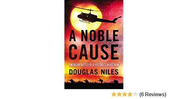 Amazon a noble cause american battlefield victories in vietnam amazon a noble cause american battlefield victories in vietnam ebook douglas niles kindle store fandeluxe Gallery
