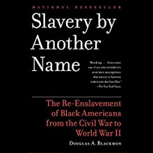 Slavery by Another Name: The Re-Enslavement of Black Americans from the Civil War to World War II Audiobook by Douglas A. Blackmon Narrated by Dennis Boutsikaris