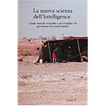 La nuova scienza dell'Intelligence: quale metodo scientifico per l'analisi e la previsione di scenari futuri? (Italian Edition)