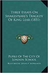 essays on tragedy in king lear Oedipus the king and the tragedy of king lear essay - sophocles' oedipus rex and william shakespeare's the tragedy of king lear one of the key.