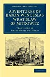 Adventures of Baron Wenceslas Wratislaw of Mitrowitz : What He Saw in the Turkish Metropolis, Constantinople; Experienced in His Captivity; and after His Happy Return to His Country, Committed to Writing in the Year of Our Lord 1599, Wratislaw, Wenceslas, 1108052010