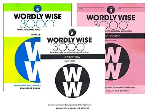 - Wordly Wise 3000® 4th Edition Grade 6 SET -- Student Book, Test Booklet and Answer Key (Direct Academic Vocabulary Instruction)