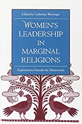 Women's Leadership in Marginal Religions: EXPLORATIONS OUTSIDE THE MAINSTREAM