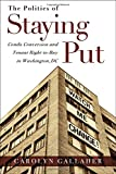 img - for The Politics of Staying Put: Condo Conversion and Tenant Right-to-Buy in Washington, DC (Urban Life, Landscape and Policy) book / textbook / text book