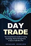 img - for Day Trade: The Comprehensive Guide to Trading Psychology, Money Management, & Tips to Trade like a Pro (Trading Series) (Volume 1) book / textbook / text book