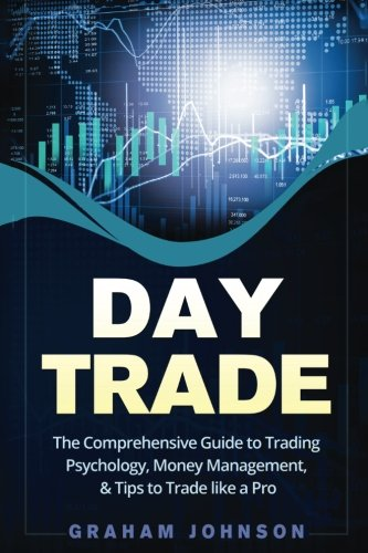 Day Trade: The Comprehensive Guide to Trading Psychology, Money Management, & Tips to Trade like a Pro (Trading Seri