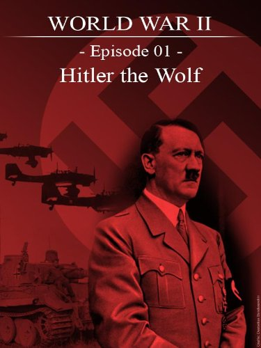 World War II - Episode 01 - Hitler the wolf