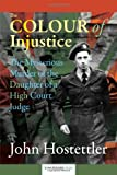 The Colour of Injustice, John Hostettler, 1904380948