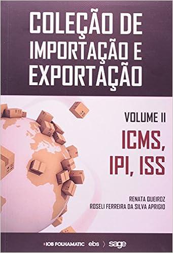 ICMS, IPI e ISS - Volume 2. Coleção de Importação e Exportação -  9788537918111 - Livros na Amazon Brasil f4c0ef270f