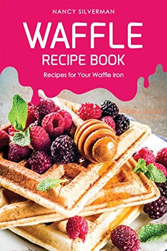 Waffle Recipe Book: Recipes for Your Waffle Iron (No Egg Homemade Chocolate Ice Cream Recipe)