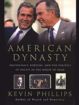 American Dynasty: Aristocracy, Fortune, and the Politics of Deceit in the House of Bush by [Phillips, Kevin]