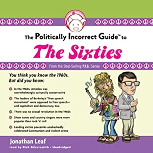 The Politically Incorrect Guide to the Sixties Audiobook
