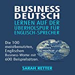 Business Deutsch: Lernen auf der uberholspur fur Englisch-Sprecher [Business German: Learning in the Fast Lane for English Speakers] | Sarah Retter