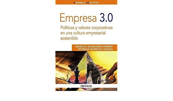Empresa 3.0: Políticas y valores corporativos en una cultura empresarial sostenible Empresa Y Gestión: Amazon.es: Marcos Eguiguren Huerta, Esteban Barroso ...