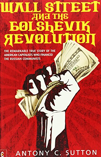 Wall Street and the Bolshevik Revolution: The Remarkable True Story of the American Capitalists Who Financed the Russian