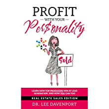 Profit with Your Personality: How Top Producers Win at Lead Generation, and How You Can Too Audiobook by Dr. Lee Davenport Narrated by Raya J. Thomason