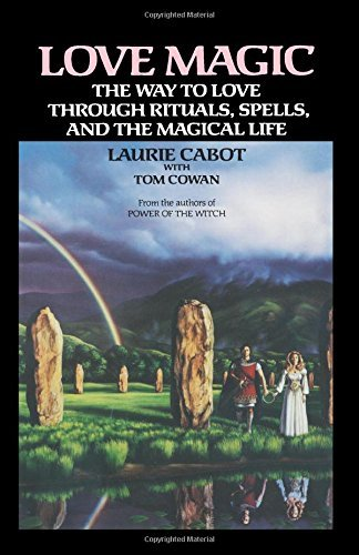 Love Magic: The Way to Love Through Rituals, Spells, and the Magical Life by Laurie Cabot (1992-05-01)