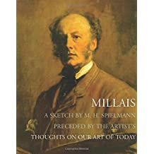Millais: a Sketch: A Sketch by M. H. Spielmann. Preceded by the Artists Thoughts on Our Art of Today by M. H. Spielmann and Jason Rosenfeld Sir John Everett Millais (2008-06-01)