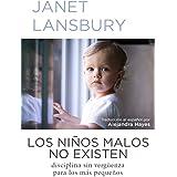 Los niños malos no existen: Disciplina sin vergüenza para los más pequeños (Spanish Edition)