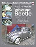 How to Restore Volkswagen Beetle: YOUR step-by-step illustrated guide to body, trim & mechanical restoration All models 1953 to 2003 (Enthusiast's Restoration Manual)