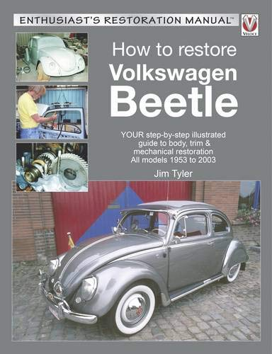 How to Restore Volkswagen Beetle: YOUR step-by-step illustrated guide to body, trim & mechanical restoration All models 1953 to 2003 (Enthusiast's Restoration - Engine Vw Electrical