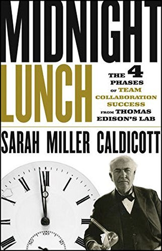 Midnight Lunch: The 4 Phases of Team Collaboration Success from Thomas Edison's Lab by Sarah Miller Caldicott (2012-12-10)