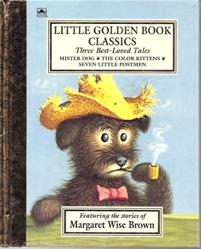 Little Golden Book Classics Three Best-Loved Tales: Mister Dog, The Color Kittens, and Seven Little Postmen
