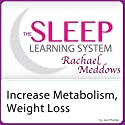 Increase Metabolism Now, Ultimate Weight Loss: Hypnosis and Meditation: The Sleep Learning System with Rachael Meddows Speech by Joel Thielke Narrated by Rachael Meddows
