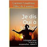 Je dis Oui à la Vie!: S'éloigner pour mieux se reconnaître...Tome 2 (French Edition)