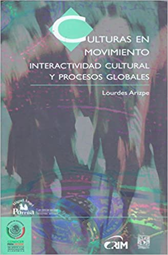 Culturas en movimiento/ Cultures in Movement: Interactividad cultural y procesos globales/ Cultural Interactivity and Global Processes (Las Ciencias ... Decada/ the Social Sciences: Second Decade)
