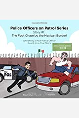 Police Officers on Patrol Series (The Foot Chase by the Mexican Border!) Paperback