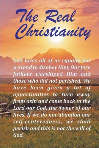 The Real Christianity: The Real Christianity by CreateSpace Independent Publishing Platform