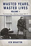 Wasted Years Wasted Lives, Volume 1: The British Army in Northern Ireland 1975-77