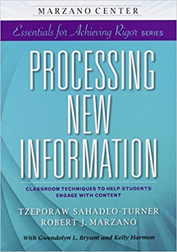 Processing New Information: Classroom Techniques to Help Students Engage with Content (Marzano Center Essentials for Achieving Rigor) by Tzeporaw Sahadeo-Turner (2015-04-20)