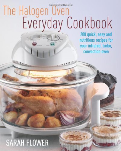 The halogen oven everyday cookbook sarah flower 9781905862887 the halogen oven everyday cookbook sarah flower 9781905862887 amazon books forumfinder Image collections