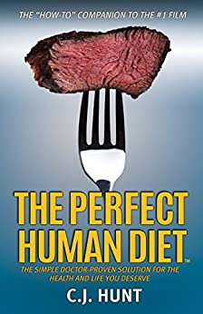 The Perfect Human Diet: The Simple Doctor-Proven Solution for the Health and Life you Deserve by [Hunt, CJ]