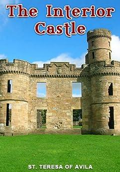The Interior Castle Kindle Edition By St Teresa Of Avila John Dalton Religion