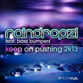 RainDropz! feat. Bass Bumpers-Keep On Pushing 2k13