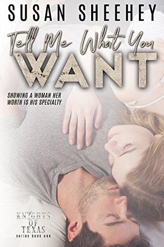 Tell Me What You Want (Knights of Texas Book 1)