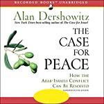 The Case for Peace: How the Arab-Israeli Conflict Can Be Resolved | Alan Dershowitz