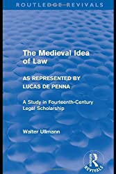 The Medieval Idea of Law as Represented by Lucas de Penna (Routledge Revivals) (Routledge Revivals: Walter Ullmann on Medieval Political Theory) (Volume 1)