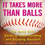 It Takes More Than Balls: The Savvy Girls' Guide to Understanding and Enjoying Baseball | Deidre Silva,Jackie Koney