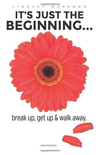It's Just The Beginning   : break up, get up & walk away