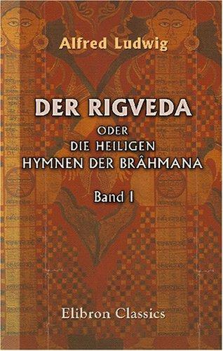 Read Online Der Rigveda oder die heiligen Hymnen der Brahmana: Band I (German Edition) PDF