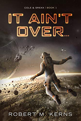 It Ain't Over... (Cole & Srexx Book 1)