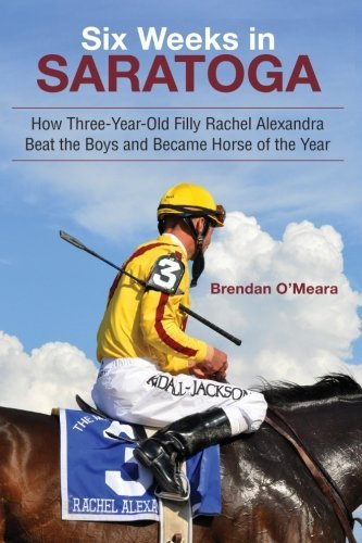 Six Weeks in Saratoga: How Three-Year-Old Filly Rachel Alexandra Beat the Boys and Became Horse of the Year (Excelsior Editions) by Brendan O'Meara (2015-01-02)