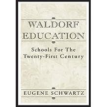 Waldorf Education:Schools for the Twenty-First Century